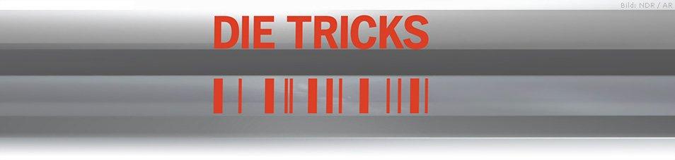 Die Tricks ...