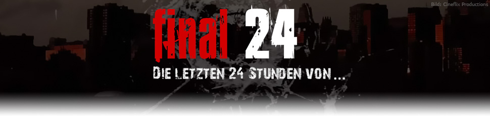 Final 24 - Die letzten 24 Stunden von ...