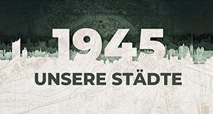 1945 - Unsere Städte