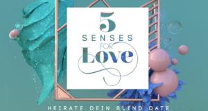 5 Senses for Love - Heirate dein Blind Date