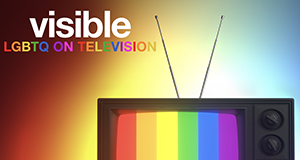 Visible: LGBTQ on Television