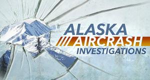 Absturz über Alaska - Die Flugzeug-Ermittler