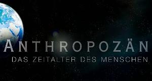 Anthropozän - Das Zeitalter des Menschen