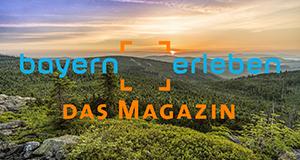 Bayern erleben - Das Magazin