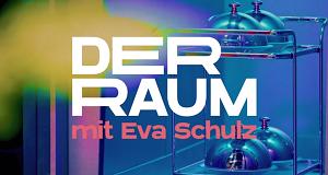 Der Raum mit Eva Schulz