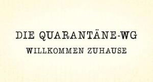 Die Quarantäne-WG - Willkommen Zuhause