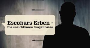 Escobars Erben - Die unsichtbaren Drogenbosse