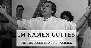 Im Namen Gottes - Die Todessekte aus Brasilien