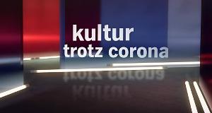 Kultur trotz Corona