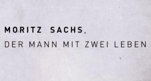 Moritz A. Sachs - Ein Mann mit zwei Leben