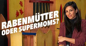 Rabenmütter oder Super Moms?