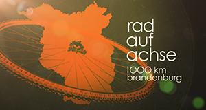 Rad auf Achse - 1000 Kilometer Brandenburg