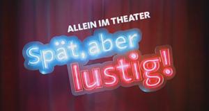 Spät, aber lustig - Allein im Theater