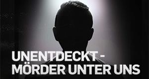 Unentdeckt - Mörder unter uns