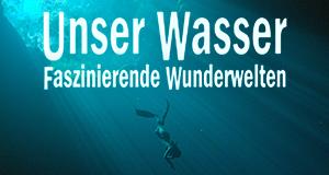 Unser Wasser - Faszinierende Wunderwelten