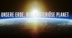 Unsere Erde, der mysteriöse Planet