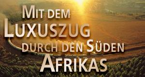 Mit dem Luxuszug durch den Süden Afrikas