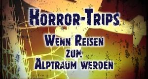 Horror Trips - Wenn Reisen zum Albtraum werden