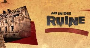 Ab in die Ruine!