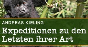 Kieling - Expeditionen zu den Letzten ihrer Art