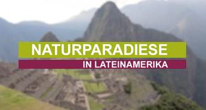 Naturparadiese in Lateinamerika