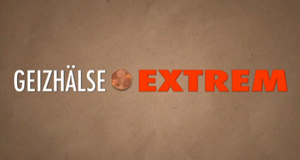 Geizhälse Extrem