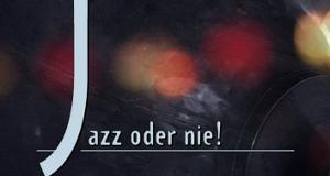 Jazz oder nie!