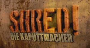 Shred! Die Kaputtmacher