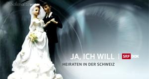 Ja, ich will - Heiraten in der Schweiz