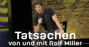 Tatsachen - von und mit Rolf Miller