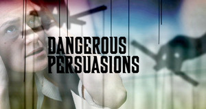 Dangerous Persuasions - Manipulation des Verstandes