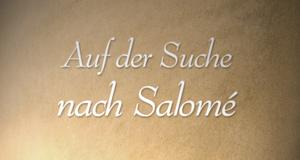 Auf der Suche nach Salomé