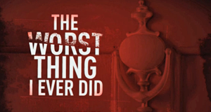 The Worst Thing I Ever Did