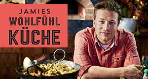 Jamies Wohlfühlküche: Essen, das glücklich macht