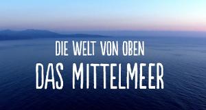 Die Welt von oben - Das Mittelmeer