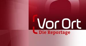 Vor Ort - Die Reportage