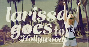 Larissa goes to Hollywood