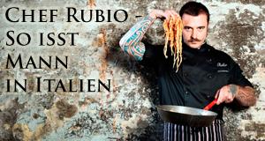 Chef Rubio - So isst Mann in Italien