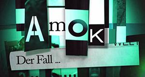 Amok - Der Fall ...