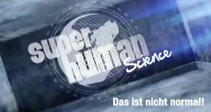 Superhuman Science - Das ist nicht normal!