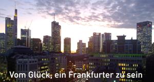 Vom Glück, ein Frankfurter zu sein