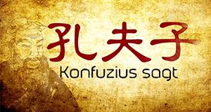 """""""Konfuzius sagt ..."""""""