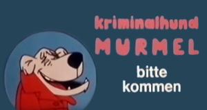 Kriminalhund Murmel ... bitte kommen!