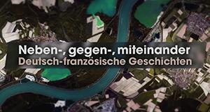 Neben-, gegen-, miteinander: Deutsch-französische Geschichten