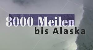 8.000 Meilen bis Alaska