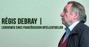 Régis Debray, Lebensweg eines französischen Intellektuellen