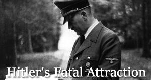 Hitler's Fatal Attraction