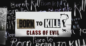 Born to Kill - A Class of Evil