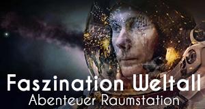 Faszination Weltall - Abenteuer Raumstation