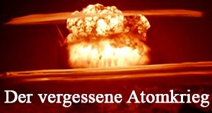 Der vergessene Atomkrieg